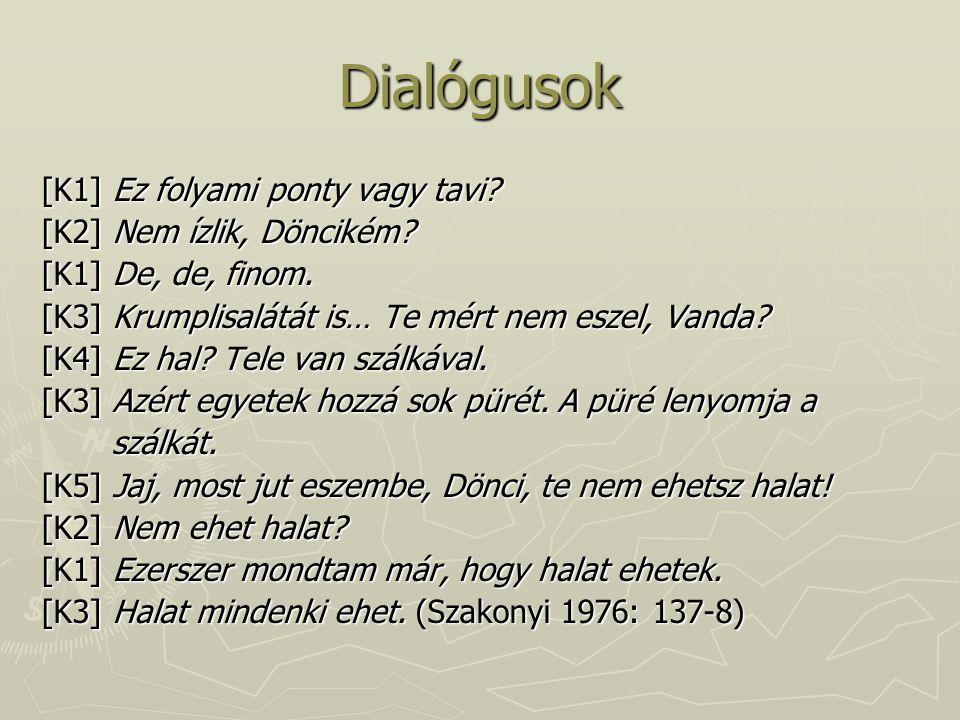Dialógusok [K1] Ez folyami ponty vagy tavi [K2] Nem ízlik, Döncikém